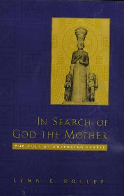 In Search of God the Mother: The Cult of Anatolian Cybele (Hardback)