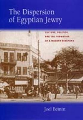 The Dispersion of Egyptian Jewry: Culture, Politics, and the Formation of a Modern Diaspora - Contraversions: Critical Studies in Jewish Literature, Culture, and Society 11 (Hardback)