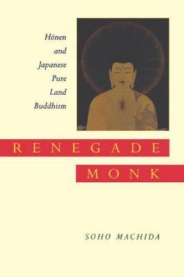 Renegade Monk: Honen and Japanese Pure Land Buddhism (Hardback)