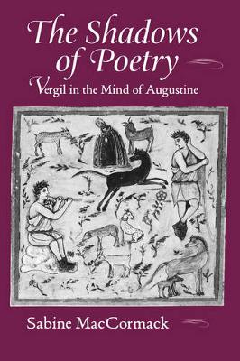 The Shadows of Poetry: Vergil in the Mind of Augustine - Transformation of the Classical Heritage 26 (Hardback)
