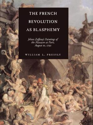 The French Revolution as Blasphemy: Johan Zoffany's Paintings of the Massacre at Paris, August 10, 1792 - The Discovery Series 6 (Hardback)