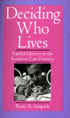Deciding Who Lives: Fateful Choices in the Intensive-Care Nursery (Paperback)