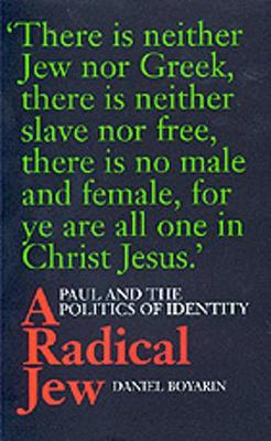 A Radical Jew: Paul and the Politics of Identity - Contraversions: Critical Studies in Jewish Literature, Culture, and Society 1 (Paperback)
