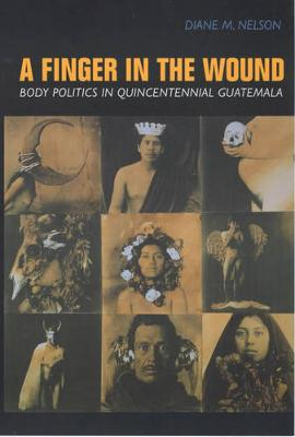 A Finger in the Wound: Body Politics in Quincentennial Guatemala (Paperback)