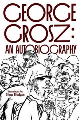 George Grosz: An Autobiography (Paperback)