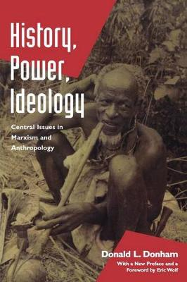 History, Power, Ideology: Central Issues in Marxism and Anthropology (Paperback)