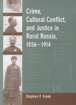 Crime, Cultural Conflict, and Justice in Rural Russia, 1856-1914 - Studies on the History of Society and Culture 31 (Hardback)