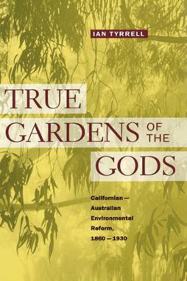 True Gardens of the Gods: Californian-Australian Environmental Reform,  1860-1930 (Hardback)