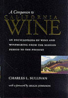 A Companion to California Wine: An Encyclopedia of Wine and Winemaking from the Mission Period to the Present (Hardback)