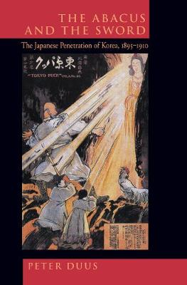 The Abacus and the Sword: The Japanese Penetration of Korea, 1895-1910 - Twentieth Century Japan: The Emergence of a World Power 4 (Paperback)