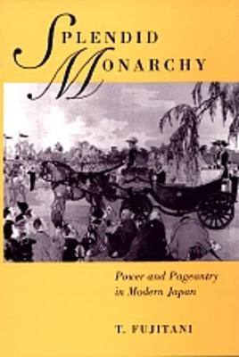 Splendid Monarchy: Power and Pageantry in Modern Japan - Twentieth Century Japan: The Emergence of a World Power 6 (Paperback)
