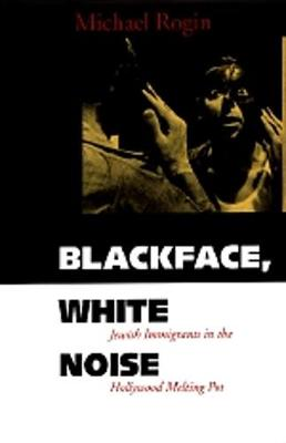 Blackface, White Noise: Jewish Immigrants in the Hollywood Melting Pot (Paperback)