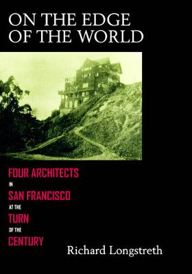 On the Edge of the World: Four Architects in San Francisco at the Turn of the Century (Paperback)