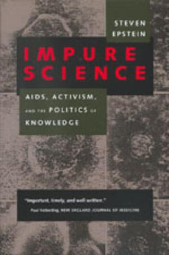 Impure Science: AIDS, Activism, and the Politics of Knowledge - Medicine and Society 7 (Paperback)