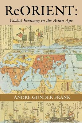 ReORIENT: Global Economy in the Asian Age (Paperback)