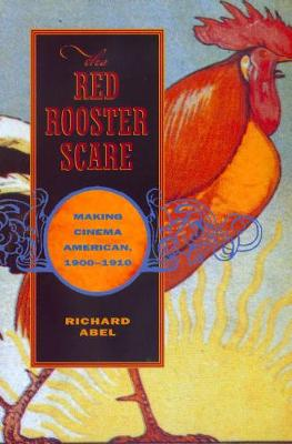 The Red Rooster Scare: Making Cinema American, 1900-1910 (Paperback)