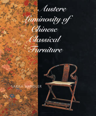 Austere Luminosity of Chinese Classical Furniture (Hardback)