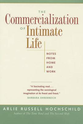 The Commercialization of Intimate Life: Notes from Home and Work (Paperback)
