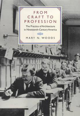 From Craft to Profession: The Practice of Architecture in Nineteenth-Century America (Hardback)
