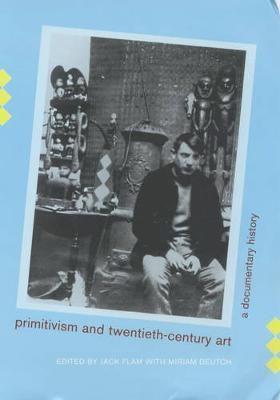 Primitivism and Twentieth-Century Art: A Documentary History - Documents of Twentieth-Century Art (Paperback)