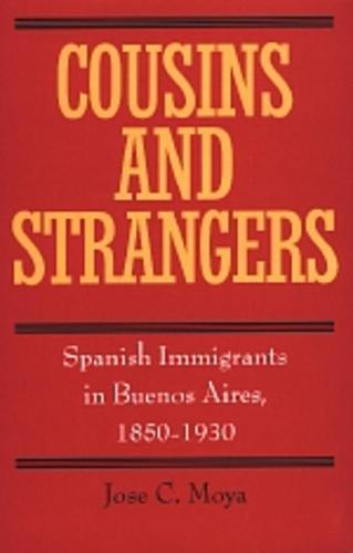 Cousins and Strangers: Spanish Immigrants in Buenos Aires, 1850-1930 (Paperback)