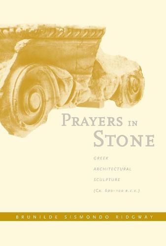 Prayers in Stone: Greek Architectural Sculpture (c. 600-100 B.C.E.) - Sather Classical Lectures 63 (Hardback)