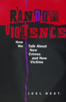 Random Violence: How We Talk about New Crimes and New Victims (Paperback)