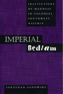 Imperial Bedlam: Institutions of Madness in Colonial Southwest Nigeria - Medicine and Society 10 (Paperback)