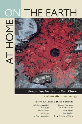 At Home on the Earth: Becoming Native to Our Place: A Multicultural Anthology (Paperback)