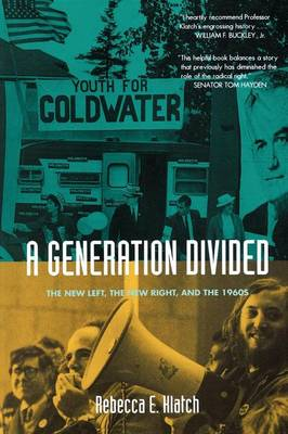 A Generation Divided: The New Left, the New Right, and the 1960s (Paperback)
