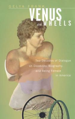 Venus on Wheels: Two Decades of Dialogue on Disability, Biography, and Being Female in America (Paperback)