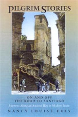 Pilgrim Stories: On and Off the Road to Santiago, Journeys Along an Ancient Way in Modern Spain (Paperback)