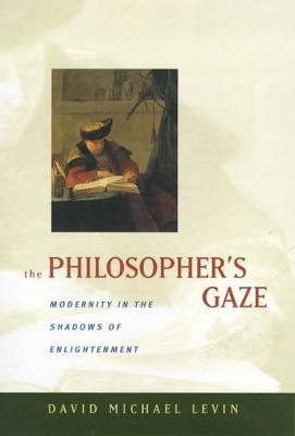 The Philosopher's Gaze: Modernity in the Shadows of Enlightenment (Hardback)