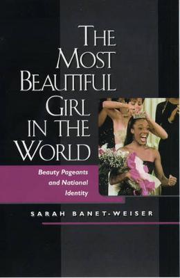 The Most Beautiful Girl in the World: Beauty Pageants and National Identity (Paperback)