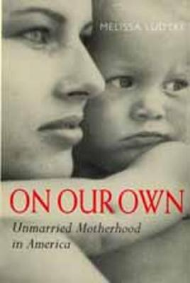 On Our Own: Unmarried Motherhood in America (Paperback)