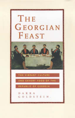 The Georgian Feast: The Vibrant Culture and Savory Food of the Republic of Georgia (Paperback)