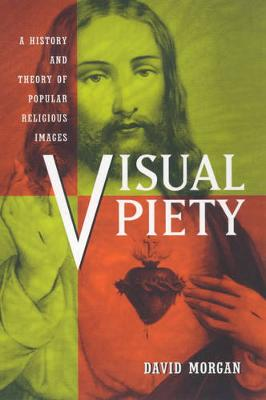 Visual Piety: A History and Theory of Popular Religious Images (Paperback)