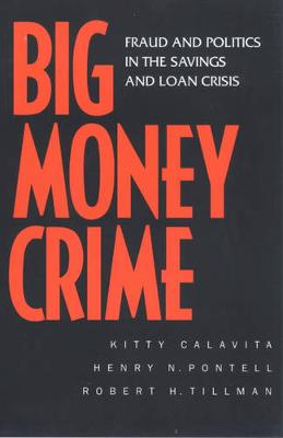 Big Money Crime: Fraud and Politics in the Savings and Loan Crisis (Paperback)
