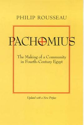 Pachomius: The Making of a Community in Fourth-Century Egypt - Transformation of the Classical Heritage 6 (Paperback)