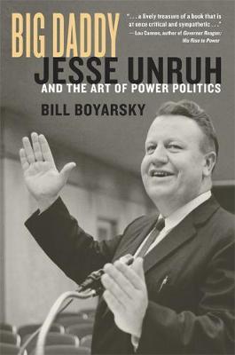 Big Daddy: Jesse Unruh and the Art of Power Politics (Hardback)