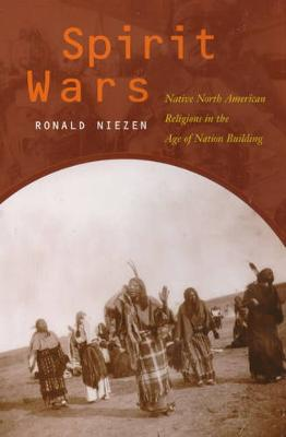 Spirit Wars: Native North American Religions in the Age of Nation Building (Paperback)