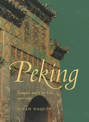 Peking: Temples and City Life, 1400-1900 (Hardback)