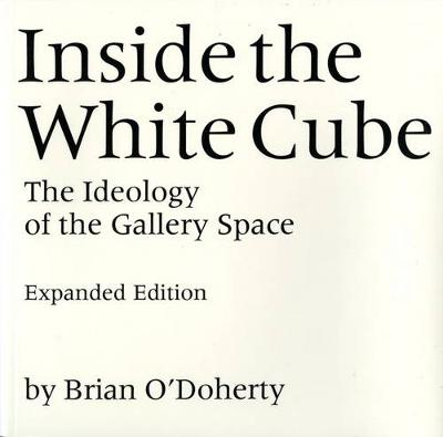 Inside the White Cube: The Ideology of the Gallery Space, Expanded Edition (Paperback)