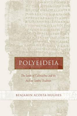 Polyeideia: The Iambi of Callimachus and the Archaic Iambic Tradition - Hellenistic Culture and Society 35 (Hardback)