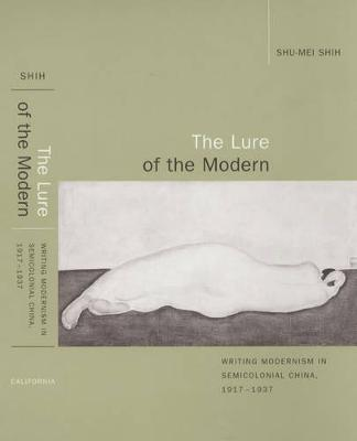 The Lure of the Modern: Writing Modernism in Semicolonial China, 1917-1937 - Berkeley Series in Interdisciplinary Studies of China 1 (Paperback)