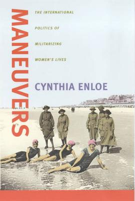 Maneuvers: The International Politics of Militarizing Women's Lives (Paperback)