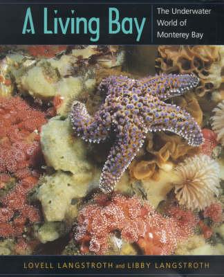 A Living Bay: The Underwater World of Monterey Bay - UC Press/Monterey Bay Aquarium Series in Marine Conservation v. 2 (Paperback)