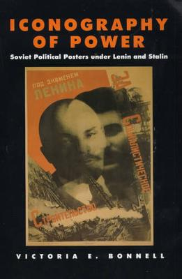 Iconography of Power: Soviet Political Posters under Lenin and Stalin - Studies on the History of Society and Culture 27 (Paperback)