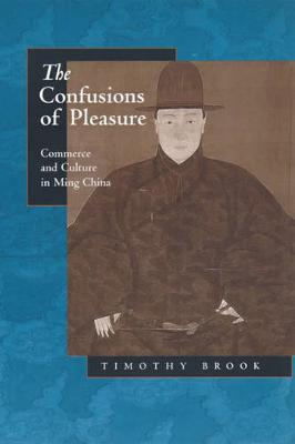 The Confusions of Pleasure: Commerce and Culture in Ming China (Paperback)