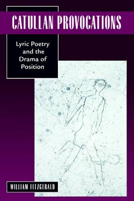 Catullan Provocations: Lyric Poetry and the Drama of Position - Classics and Contemporary Thought 1 (Paperback)